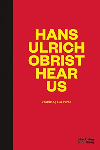 Read Online Hans-Ulrich Obrist Hear Us: Featuring Bill Burns ebook