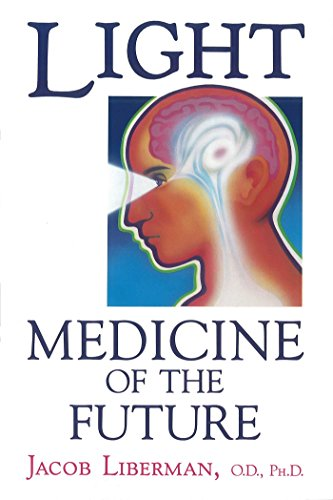 Light: Medicine of the Future: How We Can Use It to Heal Ourselves NOW by [Liberman O.D. Ph.D., Jacob]