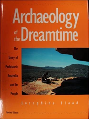 Archaeology of the Dreamtime The Story of Prehistoric Australia and its People Revised edition