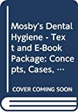 img - for Mosby's Dental Hygiene - Text and E-Book Package: Concepts, Cases, and Competencies book / textbook / text book