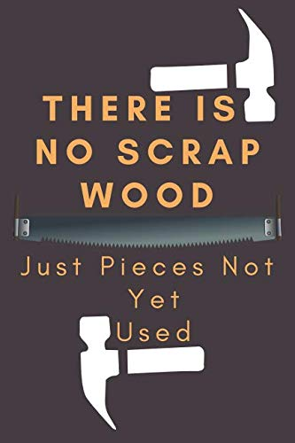 (There Is No Scrap Wood Just Pieces Not Yet Used: Great Woodworking Notebook/Journal for Carpenter to Design Notes and Plans,100 Pages 4x4 Graph Paper (6x9) Featuring Orange&White Cover)