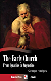 The Early Church - From Ignatius to Augustine (Illustrated)