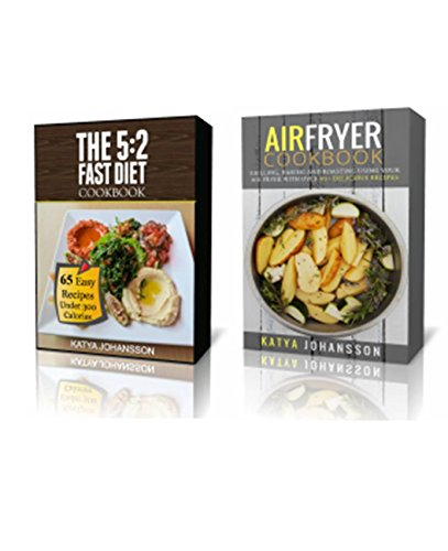Weight Watchers Air Fryer Cookbook: 2 Titles: Air Fryer Cookbook + The 5:2 Diet Cookbook by Katya Johansson