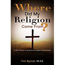 Where Did My Religion Come From?: A Brief History of American Evangelical Christianity