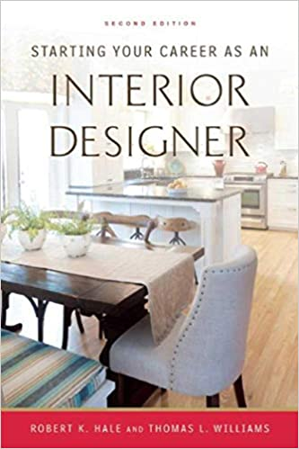 Starting Your Career As An Interior Designer Hale Robert K Williams Thomas L 9781621535102 Amazon Com Books
