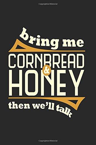 Bring Me Cornbread & Honey Then We'll Talk: Blank Lined Recipe Journal PDF