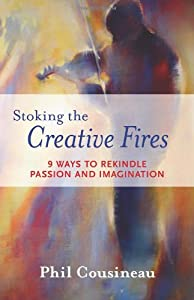 Stoking the Creative Fires: 9 Ways to Rekindle Passion and Imagination