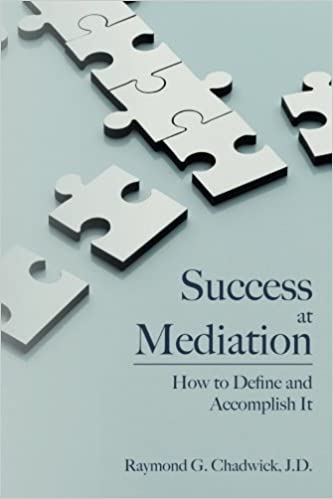 Success at Mediation: How to Define and Accomplish It: Raymond G ...