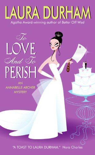 To Love and To Perish: An Annabelle Archer Mystery (Annabelle Archer Mysteries)