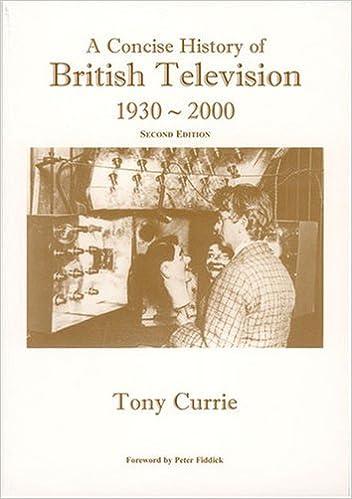 Lataa e-kirjan ranska A Concise History of British Television 1930-2000 PDF 190305317X by Tony Currie