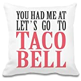IrmaPetty You Had Me At Let's Go To Taco Bell Funny Slogan Custom Printed Decorative Pillowcase - 100% Soft Polyester - Decorative Home Accessories