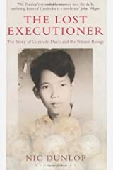 The Lost Executioner: The Story of Comrade Duch and the Khmer Rouge by Nic Dunlop (2009-05-04)