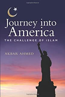 Journey into America: The Challenge of Islam: Akbar Ahmed