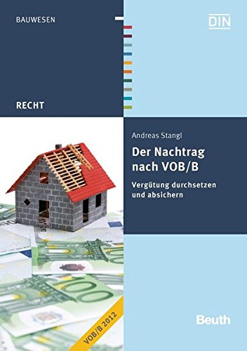 Der Nachtrag nach VOB/B: Vergütung durchsetzen und absichern (Beuth Recht) Taschenbuch – 30. November 2012 DIN e.V. Andreas Stangl 3410224203 Privatrecht / BGB