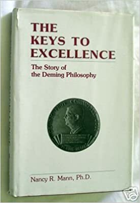 The Keys to Excellence: The Story of the Deming Philosophy by Nancy R. Mann (1989-07-31)