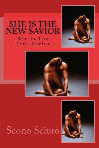 She Is The New Savior: She Is The True Savior by [Sciuto, Scono]