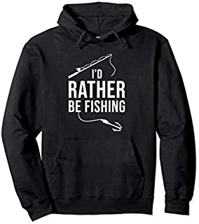 I'd rather be Fishing  Fisherman Funny Fishing Pullover Hoodie T-shirt | Size S - 5XL