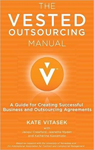 The Vested Outsourcing Manual A Guide for Creating Successful Business and Outsourcing Agreements