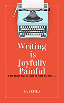 Writing is Joyfully Painful: What drives true authors and more...