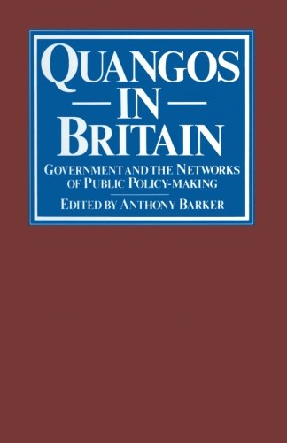 Quangos in Britain: Government and the Networks of Public Policy-Making