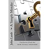 A Simple Mistake (Book 2 - The conclusion of How to Kill Your Wife)