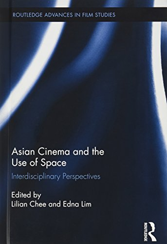 Asian Cinema and the Use of Space: Interdisciplinary Perspectives (Routledge Advances in Film Studies) by Ingramcontent