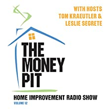 The Money Pit, Vol. 12 Radio/TV Program by Tom Kraeutler, Leslie Segrete Narrated by Tom Kraeutler, Leslie Segrete