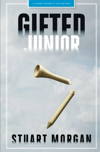 Gifted Junior: A Player's Journey in Life and Golf (Junior Player)