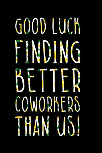 Good Luck Finding Better Coworkers Than Us: Blank Lined Notebook Journal Diary Composition Notepad 120 Pages 6x9 Paperback ( Funny Office Design ) Black and Green -