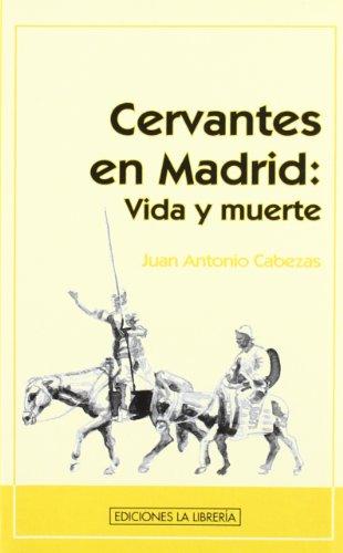 Descargar Libro Cervantes En Madrid: Vida Y Muerte Juan Antonio Cabezas Alonso