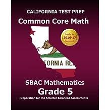 CALIFORNIA TEST PREP Common Core Math SBAC Mathematics Grade 5: Preparation for the Smarter Balanced Assessments