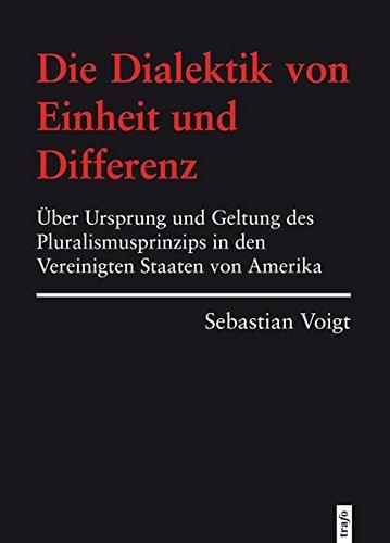die-dialektik-von-einheit-und-differenz-ber-ursprung-und-geltung-des-pluralismusprinzips-in-den-vereinigten-staaten-von-amerika-hochschulschriften