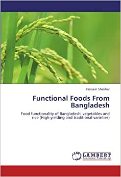 Functional Foods From Bangladesh: Food functionality of Bangladeshi vegetables and rice (High yielding and traditional varieties) by Hossain Shekhar (2012-06-07)