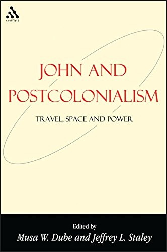 John and Postcolonialism: Travel, Space, and Power (Bible and Postcolonialism)