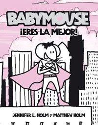 Eres la mejor. ( baby mouse): 252 (FICCIÓN KIDS) por Jennifer L. Holm