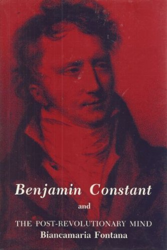 Benjamin Constant and the Post-Revolutionary Mind