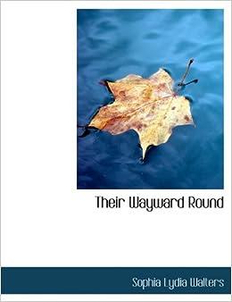 Their Wayward Round