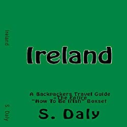 Ireland: A Backpackers Travel Guide + The Entire How to Be Irish Boxset