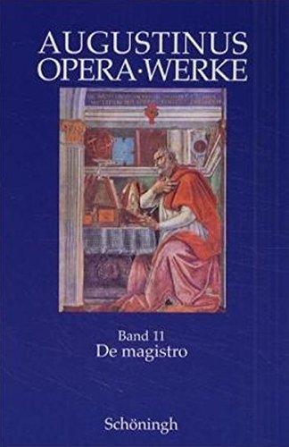 Augustinus Opera /Werke: De magisto. Philosophische und antipagane Schriften: Der Lehrer: Bd 11