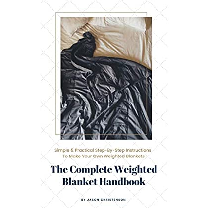 Image of The Complete Weighted Blanket Handbook: Everything You Need to Know About Weighted Blankets & How to Make Them Jason Christenson B07HNPMKLD Weighted Blankets