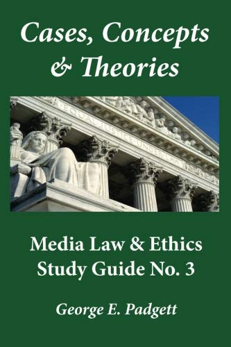 Cases, Concepts & Theories: Media Law & Ethics Study Guide