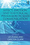 Affect, Emotion, and Rhetorical Persuasion in Mass Communication