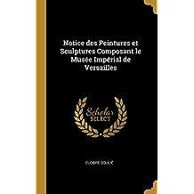 Notice Des Peintures Et Sculptures Composant Le Musée Impérial de Versailles