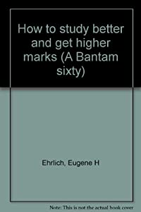 Unknown Binding How to study better and get higher marks (A Bantam sixty) Book