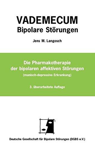 Vademecum Bipolare Störungen: Die Pharmakotherapie der bipolaren affektiven Störungen (manisch-depressive Erkrankung)
