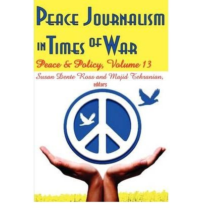 Read Online [(Peace Journalism in Times of War: Peace and Policy v. 13)] [Author: Susan Dente Ross] published on (March, 2009) pdf epub