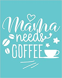 e3f8473fad6d Mama Needs Coffee: 108 Page College Ruled Notebook 8x10 : Bright Aqua Blue  Cover: Paige Porter: 9781797095509: Amazon.com: Books