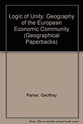 Logic of Unity: Geography of the European Economic Community (Geographical Paperbacks)