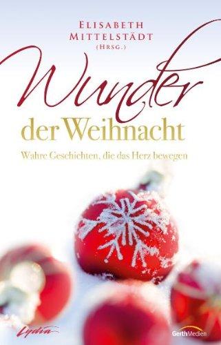 Wunder der Weihnacht: Wahre Geschichten, die das Herz bewegen.