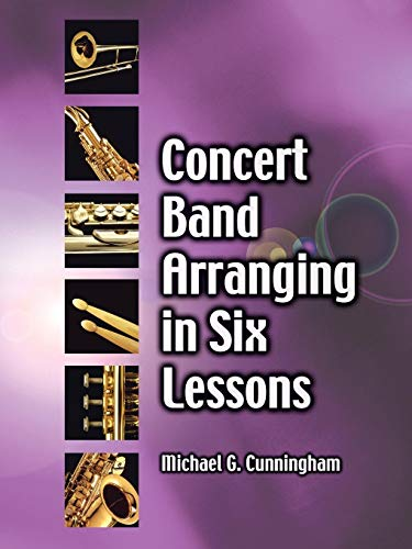 Concert Band Arranging in Six Lessons Michael Cunningham